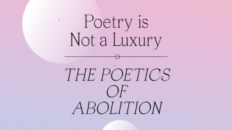 A pink and mauve background with black text reads The Poetics of Abolition