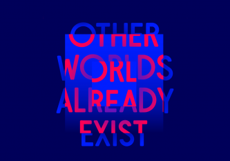 Other Worlds Already Exist: text in pink on blue background