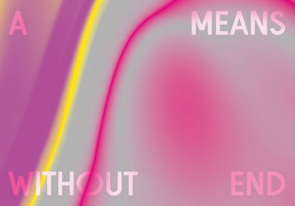 White text saying A Means With Out End on background of grey, neon pink & yellow