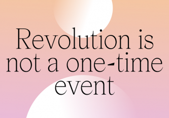 Peach and pink gradient with black text: Revolution is not a one-time event